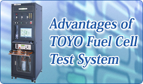 Advantages of TOYO Fuel Cell Test System